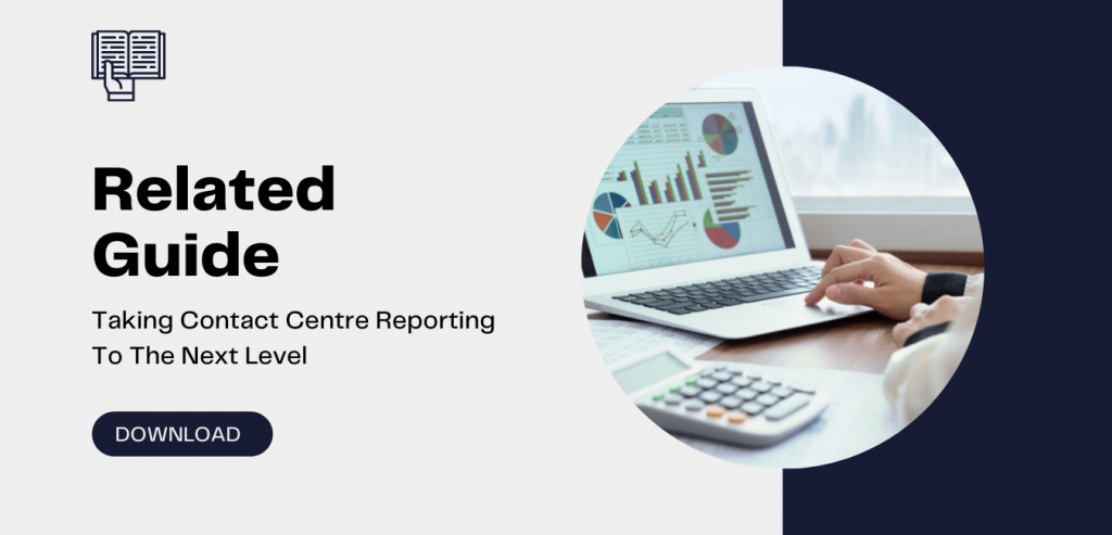 Guide: Taking Contact Centre Reporting To The Next Level.