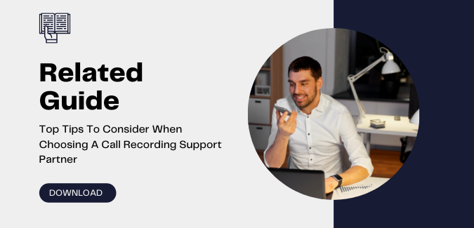 Top Tips to Consider When Choosing A Call Recording Support Partner